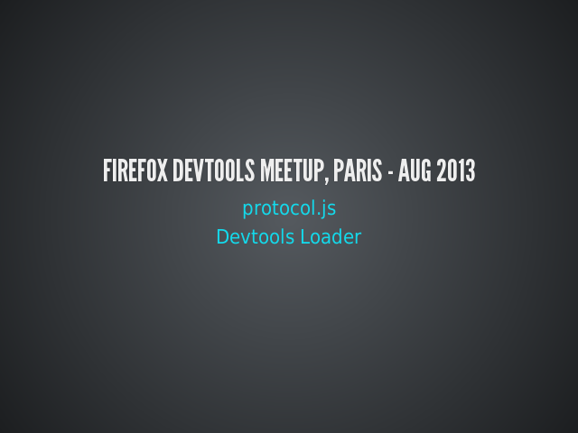 Firefox DevTools Meetup, Paris - Aug 2013
