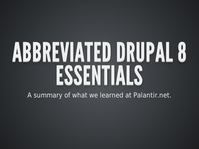 Abbreviated Drupal 8 Essentials